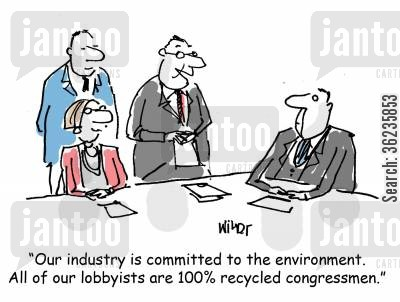 'Our industry is committed to the environment. All of our lobbyists are 100 recycled congressmen.'